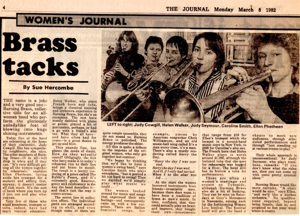 Article by Sue Hercombe about Burning Brass, who sound 'raucous, gutsy and celebratory' despite some members having less experience than others. They were a collective who encouraged other women to take up brass instruments, and played at women's events on Tyneside in the 80s. Photo of the five with in struments: trumpet, tuba, French horn, saxophone, clarinet..
