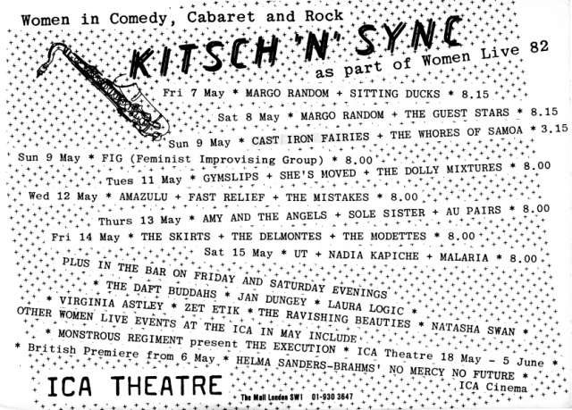 'Women in Comedy, Cabaret and Rock' present 'Kitsch 'n' Sync' at the ICA Theatre London 'as part of Women Live 1982.' Over several nights in May, as well as Cast Iron Fairies, performers include Margo Random, Feminist Improvising Group, Guest Stars, Sitting Ducks, Gymslips, Amy and the Angels, Au Pairs, Nadia Kapiche and the Mistakes. Names of artists listed on background of black dots on white paper, illustrated with a drawing of a saxophone.