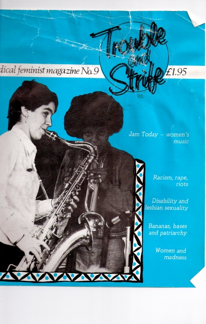 Blue cover of 1986 Trouble and Strife. 'A radical feminist magazine, number 9, £1.95' featuring black and white shot of Jam Today's saxophone and trumpet players performing and looking over their instruments at the photographer. In addition to 'Jam Today - women's music' the cover lists other articles, 'Racism, rape, riots; Disability and lesbian sexuality; Bananas, bases and patriarchy; Women and madness.'