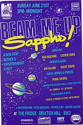 Purple flyer with bright yellow and blue lettering, illustrated with drawings of planets and stars. 'Beam Me Up Sappho! June 21st at The Fridge, Brixton. Non-stop women's entertainment event. Abacush, Sax Machine, Cookie Crew, Jan Allain, Parker and Klein, The Guest Stars, Carol Grimes and friends, Pearl Divers.'