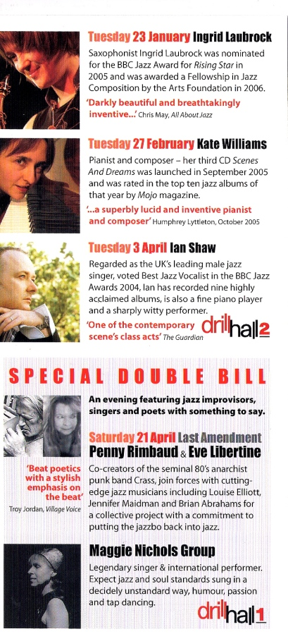 Coloured flyer for Blow the Fuse jazz club events featuring Ingrid Lawbrock, Kate Williams, Ian Shaw, Penny Rimbaud and Eve Libertine and Maggie Nicols Group. Says of Maggie 'legendary singer and international performer. Expect jazz and soul standards sung in a decidedly unstandard way, humour, passion and tap dancing.' Images of performers.