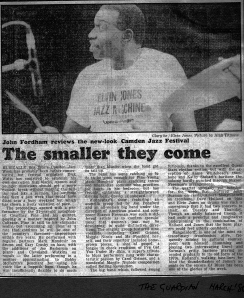 'The smaller they come. John Fordham reviews the new look Camden Jazz Festival.' Illustrated with a photo of drummer Elvin Jones. Women jazz musicians in 'an acapella group led by Jan Ponsford and an all women big band under the direction of American pianist and composer Sharon Freeman confirms speculation that women's jazz may be developing in quite distinctive directions.'