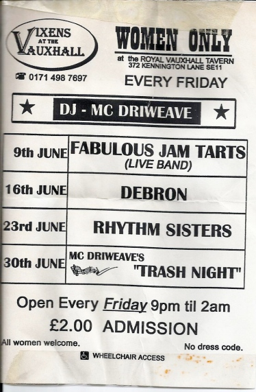 A flyer for gigs at the Vauxhall Tavern, south London: women only 'Vixens' night. Gigs include Fabulous Jam Tarts, Debron, Rhythm Sisters and MC Driweave's Trash Night.  Wheelchair access, £2.