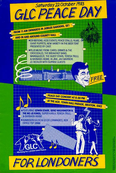 'GLC peace day for Londoners, Saturday 22 October 1988, Jubilee Gardens and County Hall. Free.' Acts appearing include Hi Jinx, Carol Grimes and the Crocodiles, the Guest Stars, Main Squeeze, the Breakfast Band, Teresa Trull and Barbara Higbie, Jah Warrier. Vivid blue, green and yellow poster illustrated with a collaged photo of London's County Hall, musical notes, squiggles, a laughing face, and the GLC logo of hands breaking in half a nuclear missile. 'The GLC, working for Londoners and for peace.'