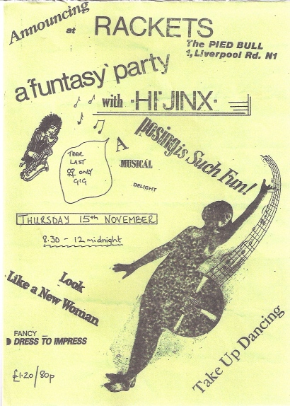 'Announcing at Rackets, the Pied Bull, 1 Liverpool Rd, London N1, a funtasy (sic) party with Hi Jinx, 15 November, their last women only gig.' Slogans pasted on the flyer read 'Look like a new woman, 'Fancy dress to impress,' 'Take up dancing,' and 'Posing is such fun.' Drawings of a woman playing saxophone, another posing dramatically with arm upraised, and musical notes.