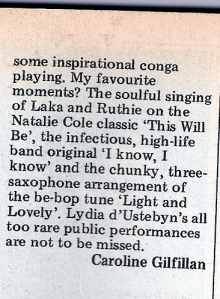 'inspirational conga playing, soulful singing. Lydia d'Ustebyn's all too rare public performances are not to be missed.' By Caroline Gilfillan.