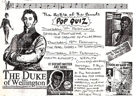 Hand made flyer for 'The battle of the bands pop quiz,' at the Duke of Wellington, Dalston, London N1. Featuring 'Sensible Footwear versus The Caroline Gilfillan Band, Pearl Divers versus The Guest Stars, Mouth Almighty versus Wealth (Lucy Ray's new band.) Free admission, women only.' Cut and paste style, using pictures of women from magazines, and a drawing of the Duke himself, picture of Buddy Holly 'It Doesn't Matter Anymore.'