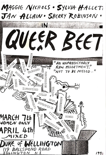 Hand drawn and cut 'n' paste flyer, black and white. 'Maggie Nicols, Sylvia Hallet, Jan Allain, Sherry Robinson in Queer Beet. A Raw Assortment. Not to Be Missed. Duke of Wellington pub. March 7th Women Only, April 14th mixed.' Illustrated with a drawing of a box opening Pandora-style to let out a stream of musical instruments and a jumble of words: 'percussion, guitar, songs, cello, keyboards.'