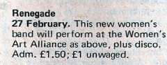 '27 February. This new women's band will play at the Women's Arts Alliance, plus disco. £1/1.50 unwaged.'