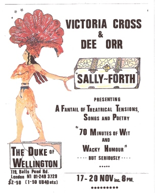 Flyer illustrated by a dramatic Egyptian style figure wearing a large fantail head dress, saying 'Victoria Cross and Dee Orr, Sally Forth, presenting a fantail of theatrical tensions, songs and poetry. Seventy minutes of wit and wacky humour, but seriously. Duke Of Wellington London N.1 £2.50/1.50 UB40 etc.