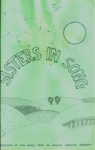 Green background, black letters, 'Sisters in Song: Collection of New Songs from the Women's Liberation Movement',' pen drawing of rolling hills, two trees, clouds and the sun.