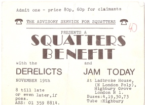 'Admit 1. Price 80p, 60p for claimants. The Advisory Service for Squatters presents a Squatters benefit with the Derelicts and Jam Today. November 19, 8 till late, or even later if poss. At Ladbroke House, N London Poly, Highbury Grove, London N1.'  Ticket illustrated with drawing of phone and number of squatters helpline.