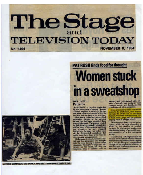 A review of the play Patterns by 'multi-racial Changing Women Theatre' company at London's Drill Hall with photo of two cast members on stage: 'atmospheric music contributed much to the production ... skilful use of African pecussion by Terri Quaye and the powerful singing voice of Maggie Nicols.''