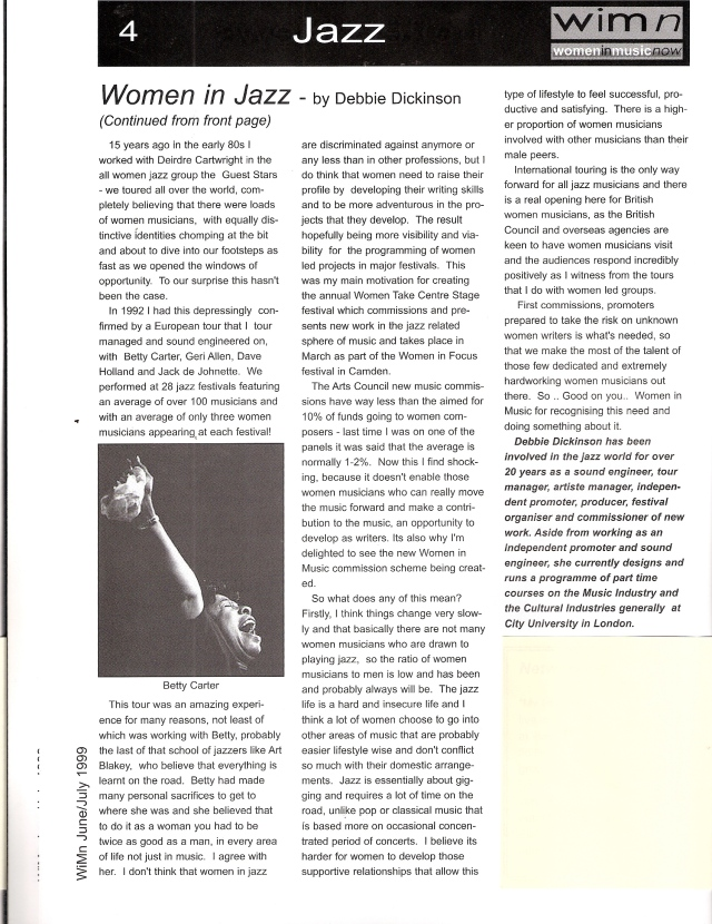 Article continued, illustrated by a picture of Betty Carter singing and raising her arm exuberantly. Women in Jazz, Debbie Dickinson, Women in Music Now, 1999, continues. She had toured with the Guest Stars in the early 1980s and believed there were more. Working with Betty Carter in 1992 European tour, performing at 28 festivals, she found 3 women on average out of 100 musicians. She created an annual event Women Take Centre Stage to raise the profile of women in jazz and commends Women in Music for recognising their needs.