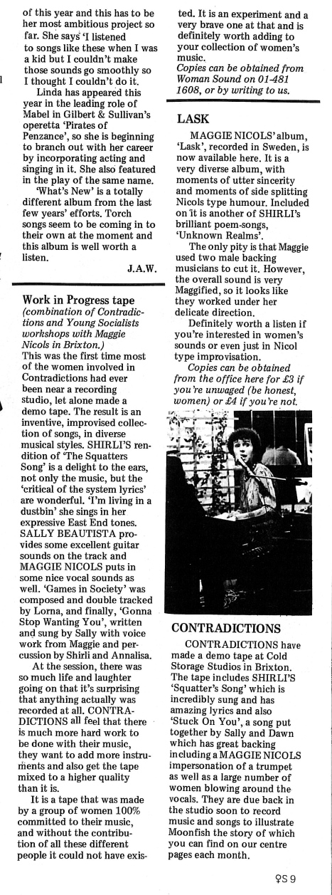 Review for Maggie Nicols' album 'Lask', recorded in Sweden. 'A very diverse album with moments of utter sincerity and moments of side splitting Nicols type humour.' Plus review of the tape of Work in Progress, a Contradictions and Young Socialists' workshop in Brixton.