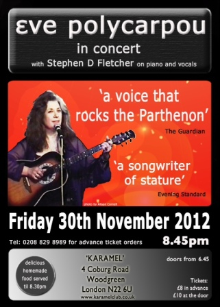 Eve Polycarpou concert 8.45 Friday 30 November 2012 at Karamel Club, 4 Coburg Rd, London N226U. Advance booking 02088298989.