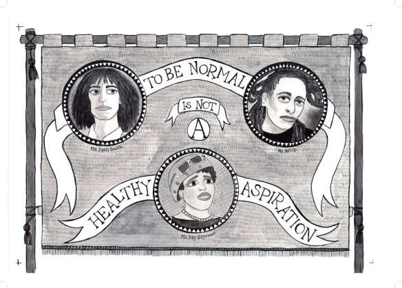 Hand-drawn vinyl banner with pictures of Patti Smith, Poly Styrene & Ari Up with the statement 'to be normal is not a healthy aspiration'
