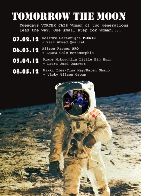 Poster shows a well-known colour photo of a man on the moon and reflected in the helmet is a picture of women jazz musicians at the Vortex. Text says 'one small step for women...'For dates of gigs please see text above.