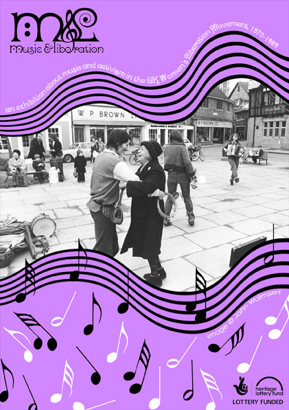 Centre of image is a picture of the York Street Band playing on the street. Ros is dancing with an older woman joyously as Anthea and Sarha play and dance in the background. The photo is framed by lavender blocks of colour, and wavy black lines. The text says 'an exhibition about music and activism in the UK Women's Liberation Movement'. Logo top right hand corner.